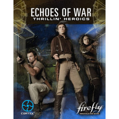 Firefly RPG: Echoes of War - Thrillin' Heroics