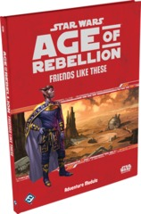 Age of Rebellion: Adventure Module - Friends Like These