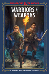 Warriors and Weapons: A Young Adventurers Guide - Hardcover